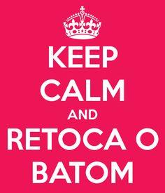 keep calm and retoca o batom que fica tudo melhor! ;) #quemdisseberenice