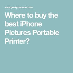 Where to buy the best iPhone Pictures Portable Printer?