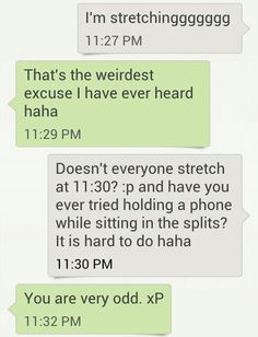 Haha (it really is hard to hold a phone while in a split)