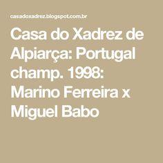 Casa do Xadrez de Alpiarça: Portugal champ. 1998: Marino Ferreira  x  Miguel Babo