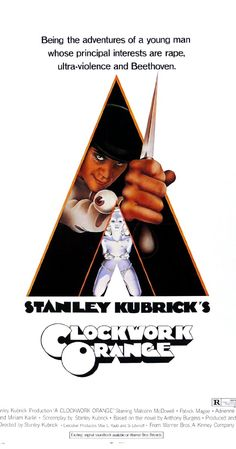 A Clockwork Orange, one of the most f*cked up, fantastic movies in existence.