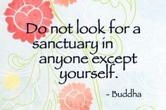 Do not look for a sanctuary in anyone except yourself. | Gautama Buddha Picture Quotes | Quoteswave