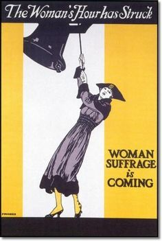 The Women's Hour Has Struck  Women's Suffrage is Coming (poster)