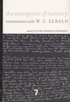 conversations with W.G. Sebald The Emergence of Memory