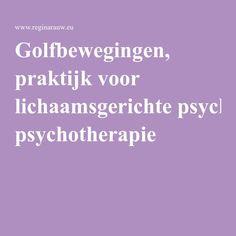 Golfbewegingen, praktijk voor lichaamsgerichte psychotherapie