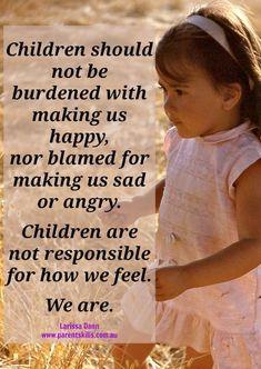 Children are not responsible for how we feel. We are. #parents #children #parenting #discipline #peacefulparenting #positiveparenting #gordontraining #gentleparenting #parenthood Parenting Plan, Parenting Memes, Parenting Styles, Parenting Books, Gentle Parenting, Kids And Parenting, Peaceful Parenting, Natural Parenting, Parenting Classes