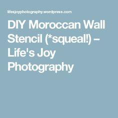 DIY Moroccan Wall Stencil (*squeal!) – Life's Joy Photography