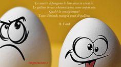 """""""Le anatre depongono le loro uova in silenzio. Le galline invece schiamazzano come impazzite. Qual è la conseguenza? Tutto il mondo mangia uova di gallina."""" Henry Ford  Bisogna riconoscere la necessità di sviluppare e migliorare la nostra abilità di …"""