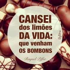 """""""I'm tired of the lemons of life: may the bonbons come"""" ~Raquel Piffer"""