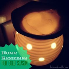 Home Remedies for Cold Season--mostly things you already have at home!