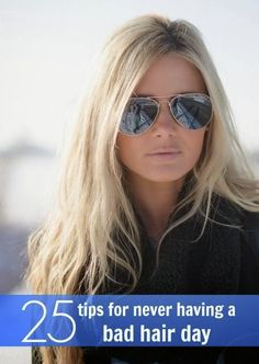 25 Tips For Never Having a Bad Hair Day | PinTutorials