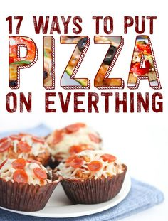 17 Easy Ways To Put Pizza On Everything