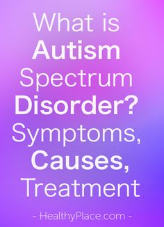 """DSM-5 autism spectrum disorder definition. Trusted, detailed information on autism spectrum disorder, including symptoms, causes, treatments."" www.HealthyPlace.com"