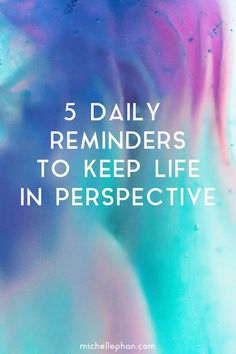 5 Daily Reminders to Keep Life in Perspective
