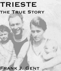 Trieste: the True Story Frank J. Gent https://www.amazon.com/dp/B007MEWA7S/ref=cm_sw_r_pi_awdb_x_HAiaAb6CK2SWD