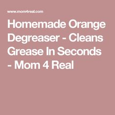 Homemade Orange Degreaser - Cleans Grease In Seconds - Mom 4 Real