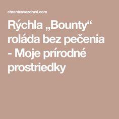 """Rýchla """"Bounty"""" roláda bez pečenia - Moje prírodné prostriedky Basket"""