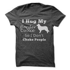 I Hug My Border Collie So I Don't Choke People T-Shirts, Hoodies. GET IT ==► https://www.sunfrog.com/Pets/I-Hug-My-Border-Collie-So-I-Dont-Choke-People.html?41382