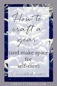 "Tired of ""shoulds""? Interested in building a year that feels great – and making space for self-care? Click through to learn more and get the free workbook! >> www.christytending.com"