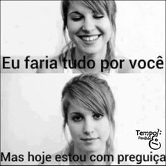 preguicinha - I would do anything for you, but today I am too lazy
