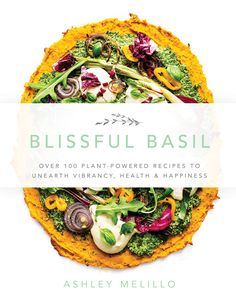 The Paperback of the Blissful Basil: Over 100 Plant-Powered Recipes to Unearth Vibrancy, Health, and Happiness by Ashley Melillo at Barnes & Noble. Whole Foods, Whole Food Recipes, Vegan Recipes, Vegan Food, Vegan Meals, Drink Recipes, Sweet Potato Coconut Curry, Oh She Glows Cookbook, Blissful Basil
