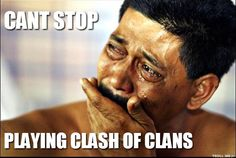 ever get addicted to clash of clans??