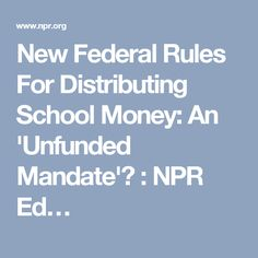 New Federal Rules For Distributing School Money: An 'Unfunded Mandate'? : NPR Ed…