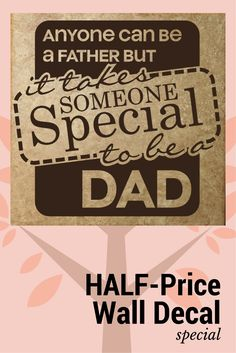 Half Price! Someone Special to be Dad Quote for Father's Day ends 6-4.
