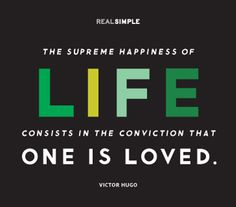 """""""The supreme happiness of life consists in the conviction that one is loved."""" #quotes"""