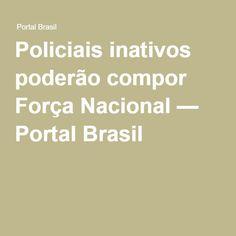 Policiais inativos poderão compor Força Nacional — Portal Brasil