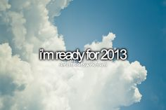 i'm ready for 2013