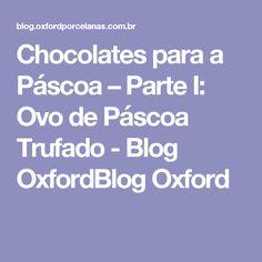 Chocolates para a Páscoa – Parte I: Ovo de Páscoa Trufado - Blog OxfordBlog Oxford