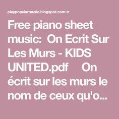 Free piano sheet music: On Ecrit Sur Les Murs - KIDS UNITED.pdf   On écrit sur les murs le nom de ceux qu'on aime Des m...