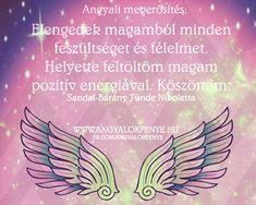 Angyali megerősítés: Elengedek magamból minden feszültséget ~ Angyalok fénye Minden, Messages, Angels, Quotes, Angel, Text Posts, Text Conversations, Angelfish