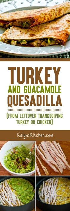 Turkey and Guacamole Quesadillas  (to make from leftover Thanksgiving turkey or chicken) are an easy healthy QUICK meal that's always a hit! [found on KalynsKitchen.com]