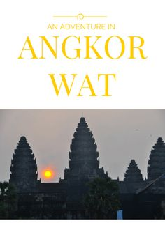 An Adventure In Angkor Wat - The Ultimate Travel Experience