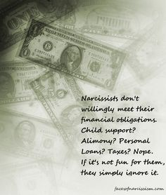 Narcissists don't willingly meet their financial obligations. If it's not fun for them, they simply ignore it. If a narcissist owes you money, you will probably never see it without a fight. Narcissistic Behavior, Narcissistic Sociopath, Narcissistic Personality Disorder, Child Support Quotes, Child Support Laws, I Will Be Ok, Loans For Poor Credit, Deadbeat Dad, Financial Aid For College