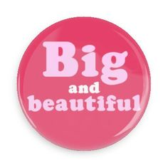 Funny Buttons - Custom Buttons - Promotional Badges - Ego Boosters Pins - Wacky Buttons - Big and beautiful