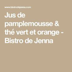 Jus de pamplemousse & thé vert et orange - Bistro de Jenna