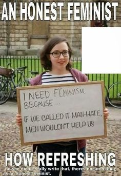 If people thinks feminism is about man-hating, they're wrong. It's equality between both genders.