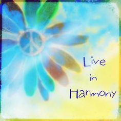 ☮ American Hippie Quotes ~ Live in Harmony