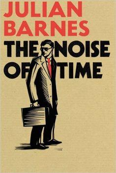 The Noise of Time: Amazon.co.uk: Julian Barnes: 9781910702604: Books
