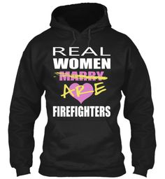 Because while I have nothing against women who marry firefighters...I want a shirt of my own!