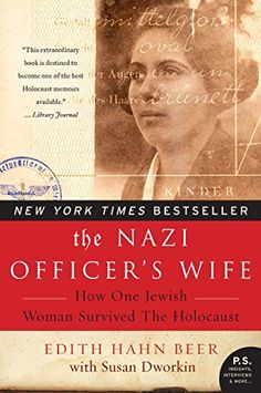 The Nazi Officer's Wife: How One Jewish Woman Survived the Holocaust by Edith H. Beer