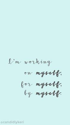 """Devices — Candidly Keri - """"Im working on myself, by myself, for myself"""" motivation inspirational quote wallpaper you can - Images Instagram, Favorite Quotes, Best Quotes, Hd Quotes, Free Quotes, Candidly Keri, Inspirational Quotes Wallpapers, Iphone Wallpaper Inspirational, Quotes For Wallpaper"""