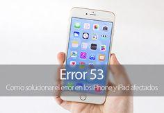 Como solucionar el Error 53 en los iPhone y iPad afectados