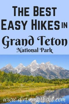 Want to go hiking in Grand Teton National Park but don't have much time? This list of the best easy hikes in Grand Teton will help you adventure around the park and make the most of your vacation.