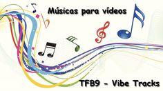 Músicas para vídeos - [ TFB9 - Vibe Tracks ]