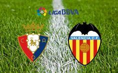 Prediksi skor Osasuna vs Valencia 10 Jan 2017 pada pertandingan Spanish La Liga yang akan digelar di Estadio El Sadar (Pamplona (Iruñea))