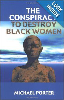 """Read """"Conspiracy to Destroy Black Women"""" by Michael Porter available from Rakuten Kobo. It has long been argued that women, especially black women, have been relegated to a second-class status in American soc. Books By Black Authors, Black Books, Black History Books, Black History Facts, African American Literature, Michael Porter, History Education, African American History, American Women"""